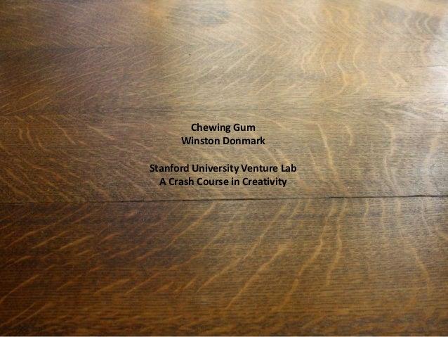 Chewing GumWinston DonmarkStanford University Venture LabA Crash Course in Creativity