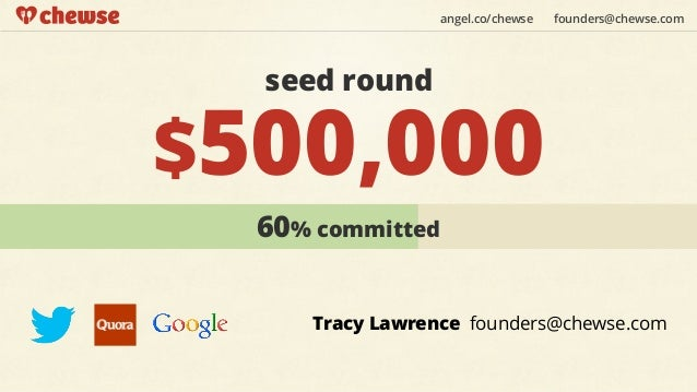 angel.co/chewse   founders@chewse.com  seed round$500,000  60% committed     Tracy Lawrence founders@chewse.com