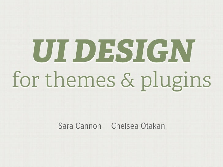 UI DESIGNfor themes & plugins    Sara Cannon   Chelsea Otakan