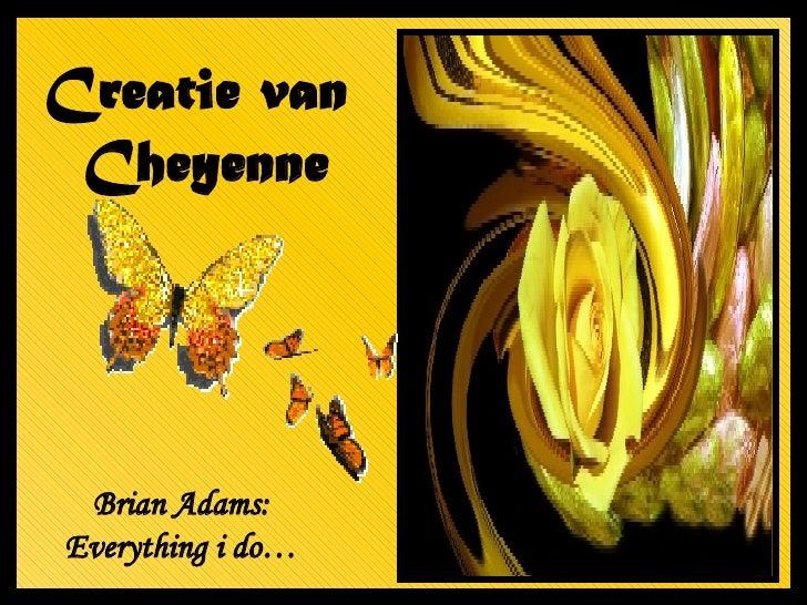 Creatie van  Cheyenne Brian Adams: Everything i do…