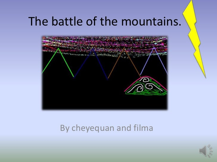 The battle of the mountains.<br />By cheyequan and filma<br />