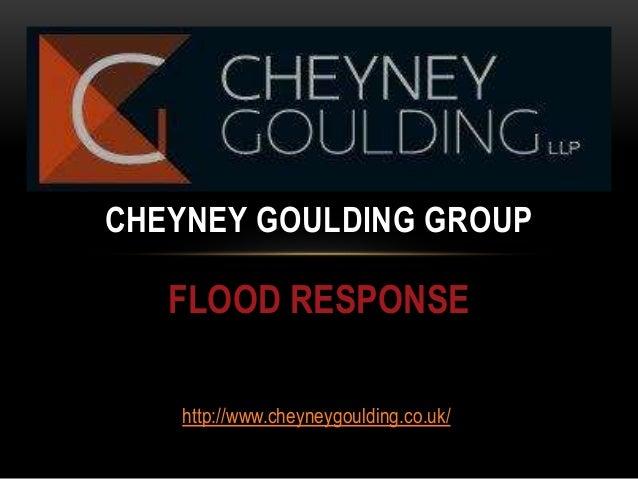 FLOOD RESPONSE CHEYNEY GOULDING GROUP http://www.cheyneygoulding.co.uk/