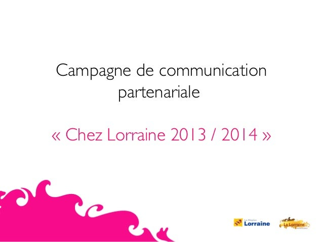 Campagne de communication partenariale «Chez Lorraine 2013 / 2014 »