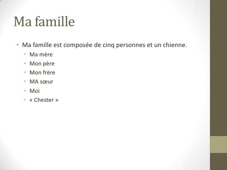 Ma famille <br />Ma famille est composée de cinq personnes et un chienne. <br />Ma mère<br />Mon père<br />Mon frère<br />...