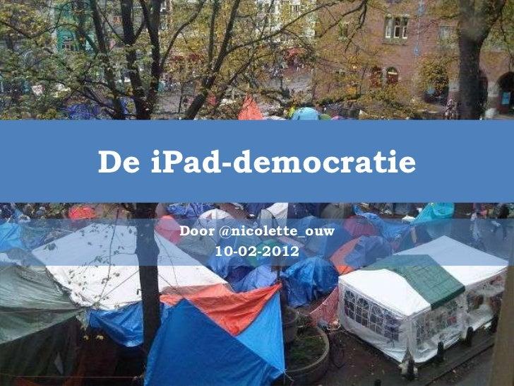 De iPad-democratie    Door @nicolette_ouw        10-02-2012