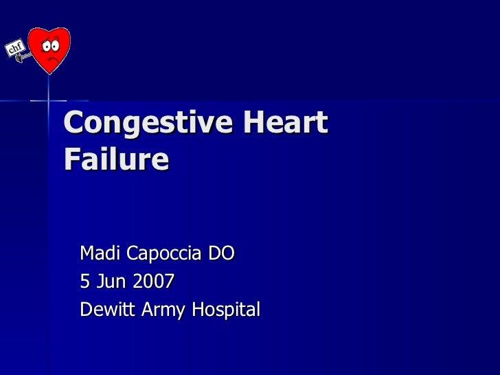 Congestive Heart Failure Madi Capoccia DO 5 Jun 2007 Dewitt Army Hospital
