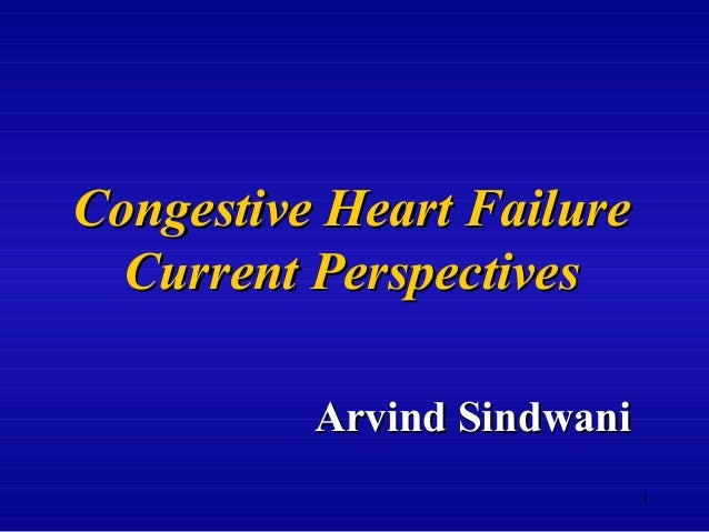 Congestive Heart Failure  Current Perspectives          Arvind Sindwani                            1