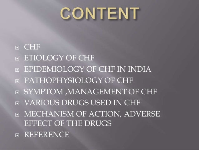  CHF   ETIOLOGY OF CHF   EPIDEMIOLOGY OF CHF IN INDIA   PATHOPHYSIOLOGY OF CHF   SYMPTOM ,MANAGEMENT OF CHF   VARIOU...