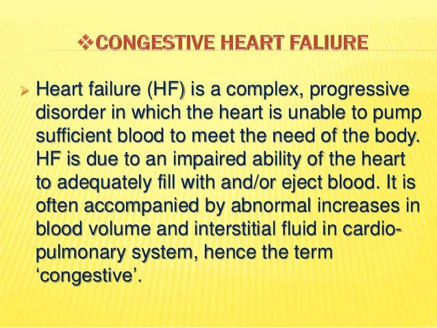  Heart failure (HF) is a complex, progressive  disorder in which the heart is unable to pump  sufficient blood to meet th...