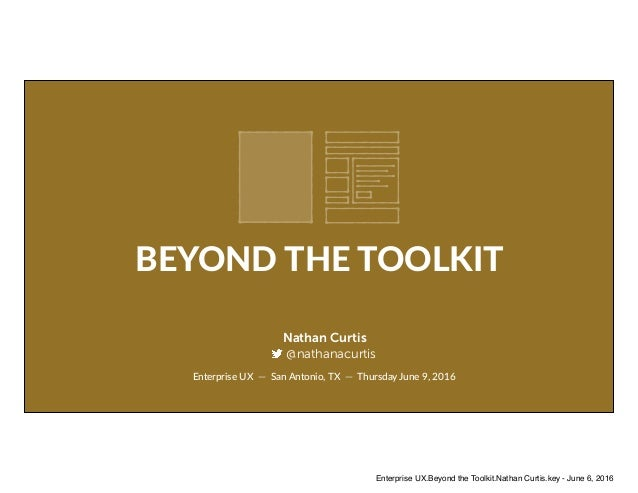 Enterprise UX — San Antonio, TX — Thursday June 9, 2016 Nathan Curtis