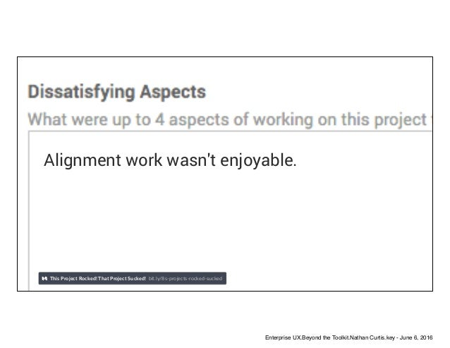 Alignment work wasn't enjoyable. This Project Rocked! That Project Sucked! bit.ly/8s-projects-rocked-sucked Enterprise UX....