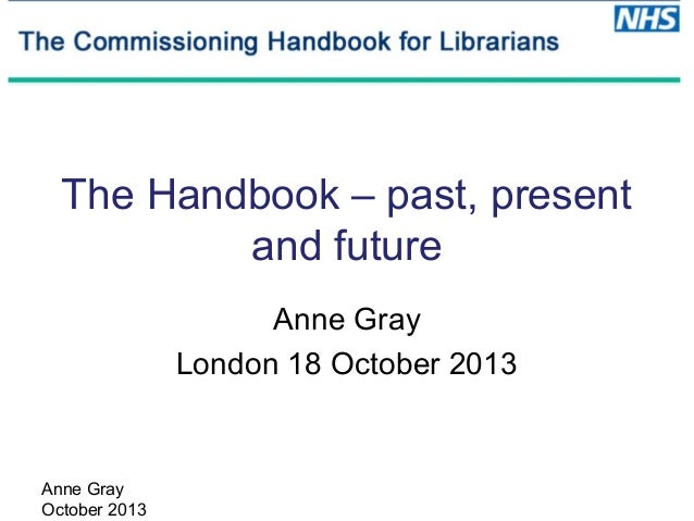 The Handbook – past, present and future Anne Gray London 18 October 2013  Anne Gray October 2013