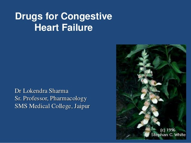 Drugs for Congestive Heart Failure Dr Lokendra Sharma Sr. Professor, Pharmacology SMS Medical College, Jaipur