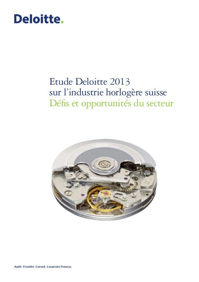 Etude Deloitte 2013 sur l'industrie horlogère suisse Défis et opportunités du secteur  Audit. Fiscalité. Conseil. Corporat...