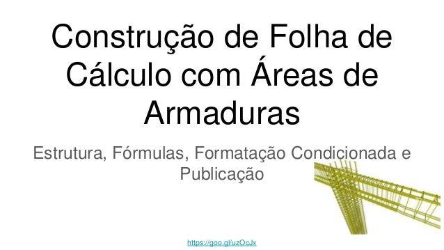 Estrutura, Fórmulas, Formatação Condicionada e Publicação Construção de Folha de Cálculo com Áreas de Armaduras https://go...