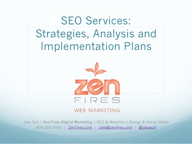 SEO Services:      Strategies, Analysis and       Implementation PlansJake Aull | Zen Fires Digital Marketing | SEO & Webs...
