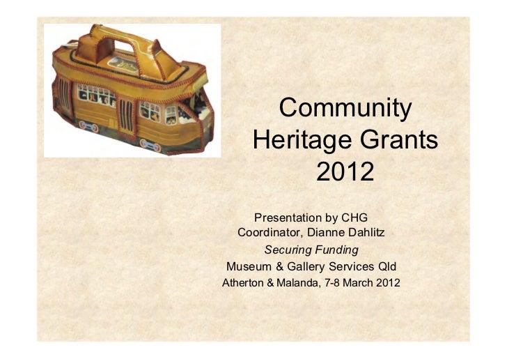 Community     Heritage Grants           2012    Presentation by CHG Coordinator, Dianne Dahlitz     Securing FundingMuseum...