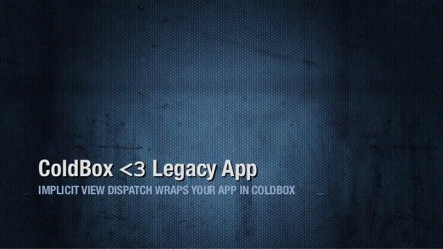 ColdBox <3 Legacy App IMPLICIT VIEW DISPATCH WRAPS YOUR APP IN COLDBOX