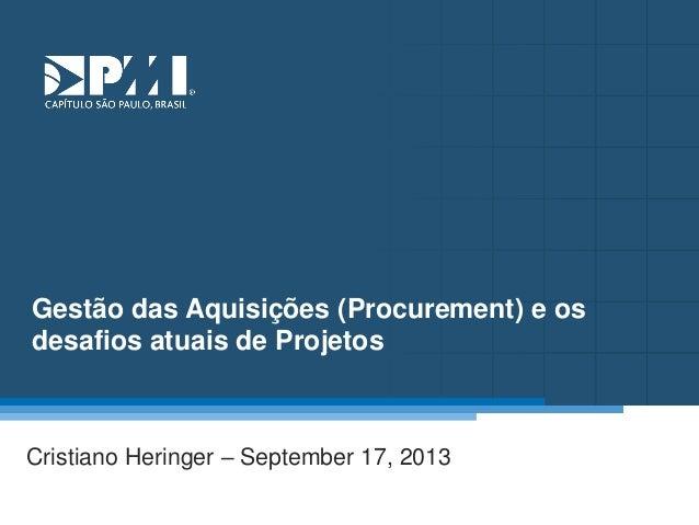 Título do Slide Máximo de 2 linhas Gestão das Aquisições (Procurement) e os desafios atuais de Projetos Cristiano Heringer...