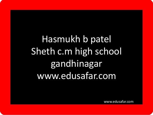 Hasmukh b patel Sheth c.m high school gandhinagar www.edusafar.com wwww.edusafar.com