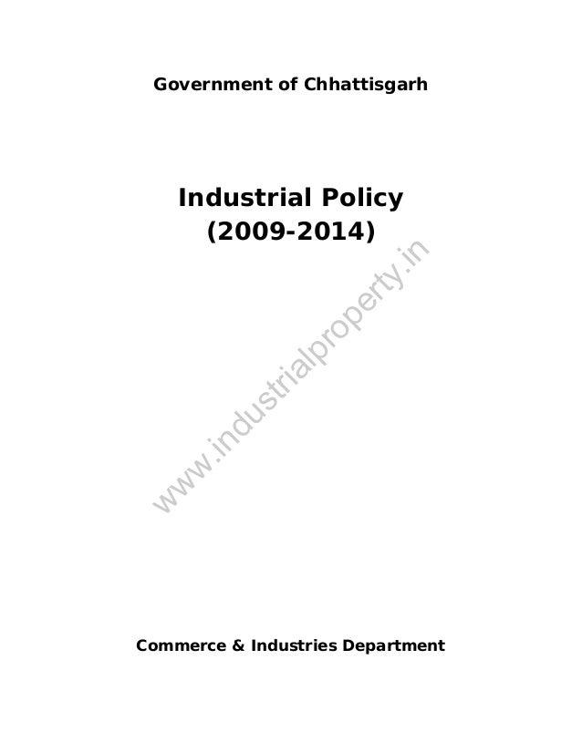 Government of Chhattisgarh  w  w w  .in  du  st ri  al  pr o  pe r  ty  .in  Industrial Policy (2009-2014)  Commerce & Ind...