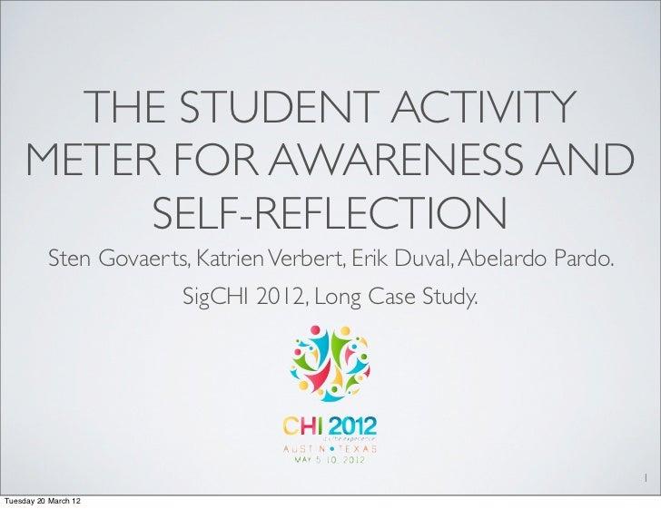 THE STUDENT ACTIVITY     METER FOR AWARENESS AND          SELF-REFLECTION          Sten Govaerts, Katrien Verbert, Erik Du...