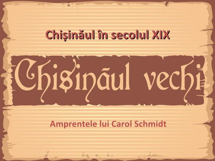 Chișinăul în secolul XIXAmprentele lui Carol Schmidt