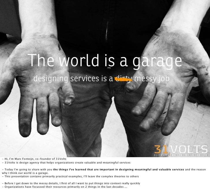 The world is a garage                        designing services is a dirty messy job     - Hi, I'm Marc Fonteijn, co-found...