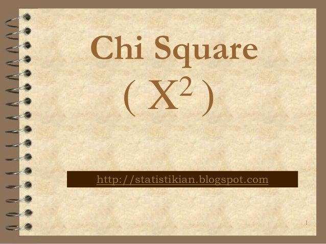 Chi Square    (    X2)http://statistikian.blogspot.com                                   1