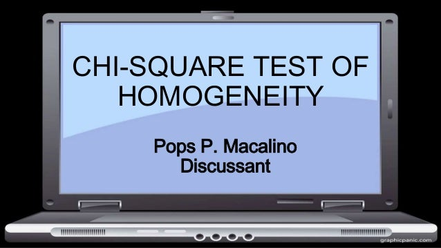 CHI-SQUARE TEST OF HOMOGENEITY Pops P. Macalino Discussant