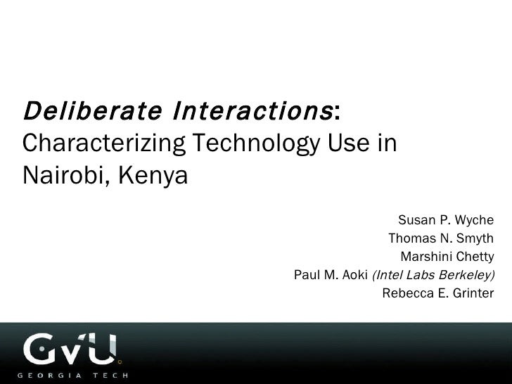 Deliberate Interactions :  Characterizing Technology Use in Nairobi, Kenya Susan P. Wyche Thomas N. Smyth Marshini Chetty ...