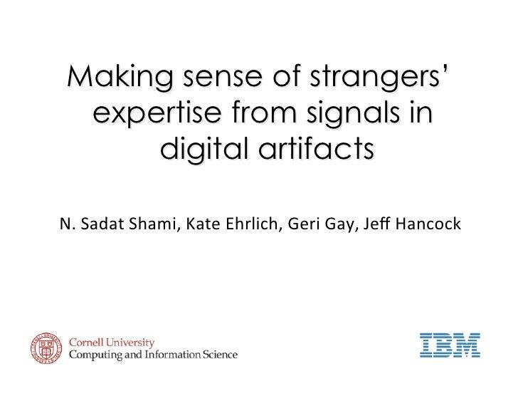 Making sense of strangers'  expertise from signals in      digital artifacts  N.SadatShami,KateEhrlich,GeriGay,Jeff...