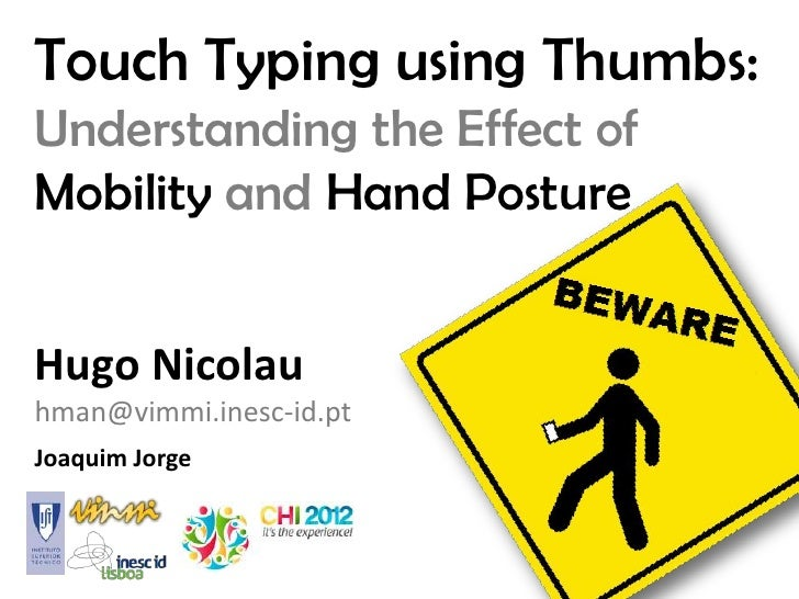 Touch Typing using Thumbs:Understanding the Effect ofMobility and Hand PostureHugo Nicolauhman@vimmi.inesc-id.ptJoaquim Jo...
