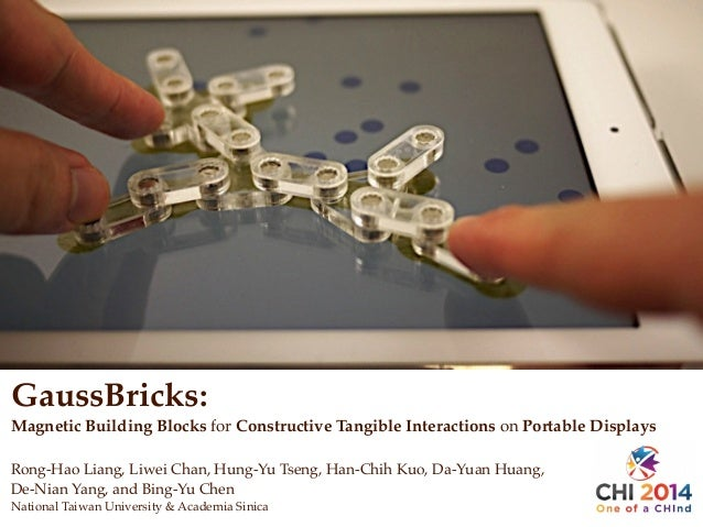 GaussBricks: Magnetic Building Blocks for Constructive Tangible Interactions on Portable Displays Rong-Hao Liang, Liwei Ch...