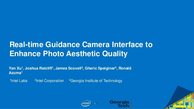 Real-time Guidance Camera Interface to Enhance Photo Aesthetic Quality Yan Xu1, Joshua Ratcliff1, James Scovell2, Gheric S...