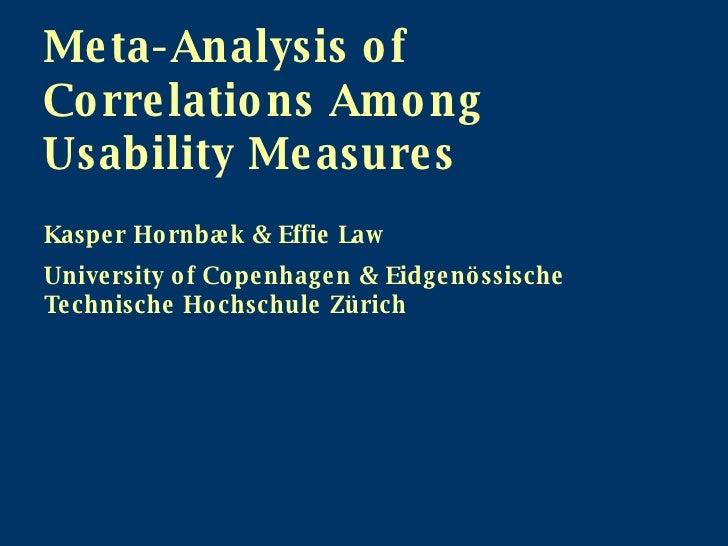 Meta-Analysis of Correlations Among Usability Measures Kasper Hornbæk & Effie Law University of Copenhagen & Eidgenössisch...