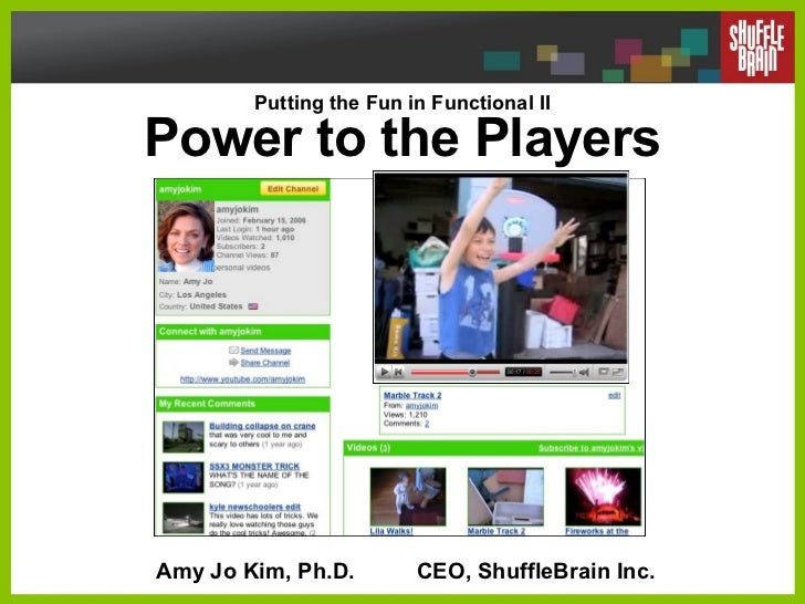 Putting the Fun in Functional II Power to the Players Amy Jo Kim, Ph.D.  CEO, ShuffleBrain Inc.