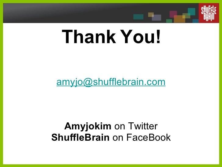 Thank You! [email_address] Amyjokim  on Twitter ShuffleBrain  on FaceBook