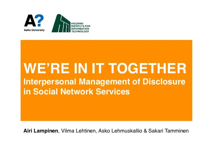 WE'RE IN IT TOGETHER Interpersonal Management of Disclosure in Social Network Services#Airi Lampinen, Vilma Lehtinen, As...