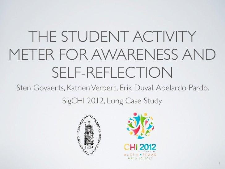 THE STUDENT ACTIVITYMETER FOR AWARENESS AND     SELF-REFLECTIONSten Govaerts, Katrien Verbert, Erik Duval, Abelardo Pardo....