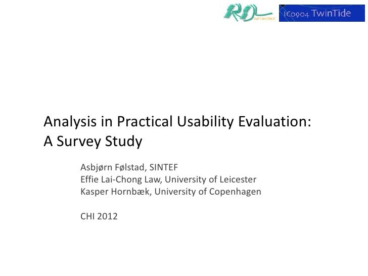 Analysis in Practical Usability Evaluation:A Survey Study     Asbjørn Følstad, SINTEF     Effie Lai-Chong Law, University ...