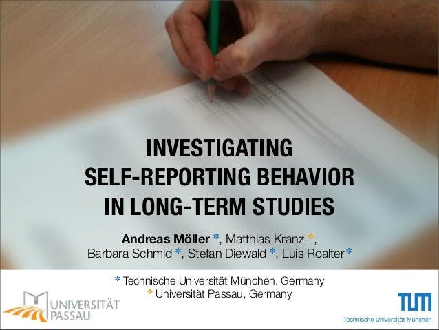 INVESTIGATINGSELF-REPORTING BEHAVIORIN LONG-TERM STUDIESAndreas Möller ✽, Matthias Kranz ❖,Barbara Schmid ✽, Stefan Diewal...