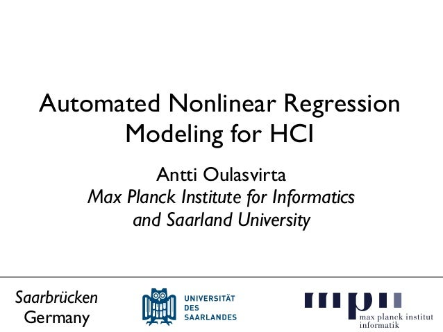 Automated Nonlinear Regression Modeling for HCI Antti Oulasvirta Max Planck Institute for Informatics and Saarland Univers...
