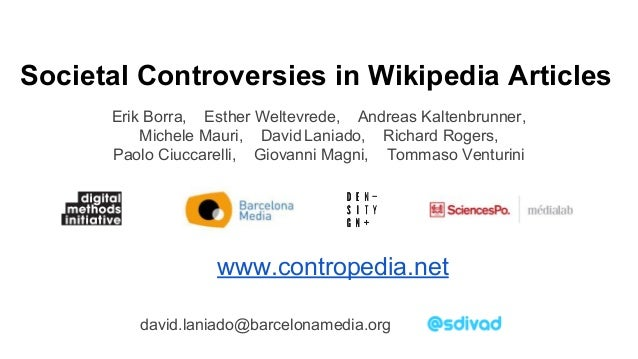 Societal Controversies in Wikipedia Articles Erik Borra, Esther Weltevrede, Andreas Kaltenbrunner, Michele Mauri, David La...