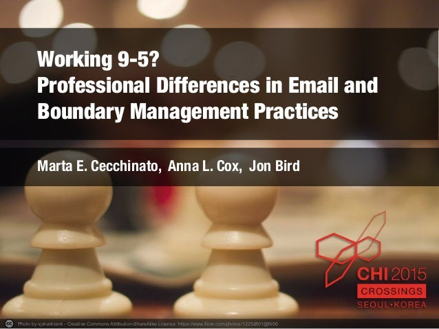 Working 9-5? ! Professional Differences in Email and Boundary Management Practices Marta E. Cecchinato, Anna L. Cox, Jon B...