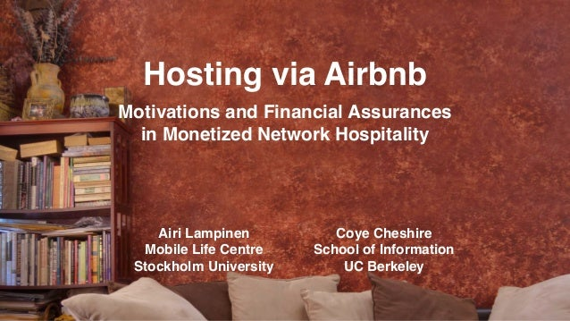 Hosting via Airbnb Motivations and Financial Assurances in Monetized Network Hospitality Airi Lampinen Mobile Life Centre ...