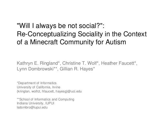 """Will I always be not social?"": Re-Conceptualizing Sociality in the Context of a Minecraft Community for Autism Kathryn E...."