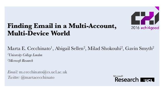 Finding Email in a Multi-Account, Multi-Device World Marta E. Cecchinato1, Abigail Sellen2, Milad Shokouhi2, Gavin Smyth2 ...
