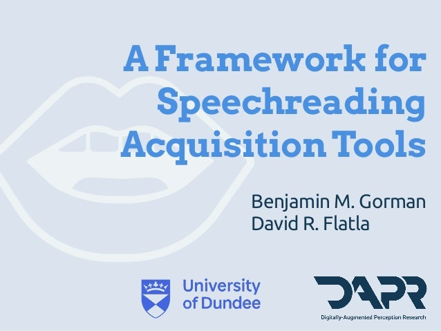 Benjamin M. Gorman AFramework for Speechreading AcquisitionTools David R. Flatla