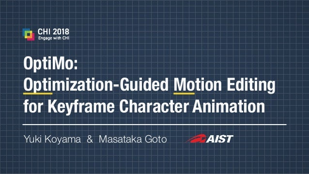 OptiMo: Optimization-Guided Motion Editing for Keyframe Character Animation Yuki Koyama & Masataka Goto